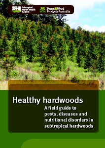 Healthy hardwoods  A field guide to pests, diseases and